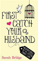 First Catch Your Husband - Sarah Bridge