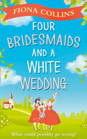 Four Bridesmaids and a White Wedding - Fiona Collins