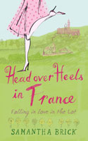 Head Over Heels in France by Samantha Brick
