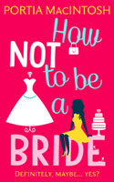 How Not To Be A Bride � Portia MacIntosh