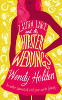 Laura Lake and the Hipster Weddings by Wendy Holden