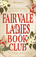 The Inaugural Meeting of the Fairvale Ladies Book Club  - Sophie Green