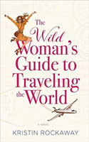 The Wild Woman's Guide to Traveling the World by Kristin Rockaway